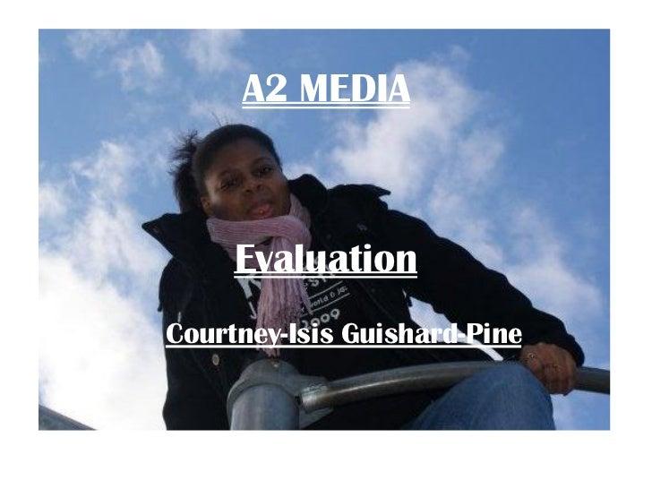 A2 MEDIA     EvaluationCourtney-Isis Guishard-Pine