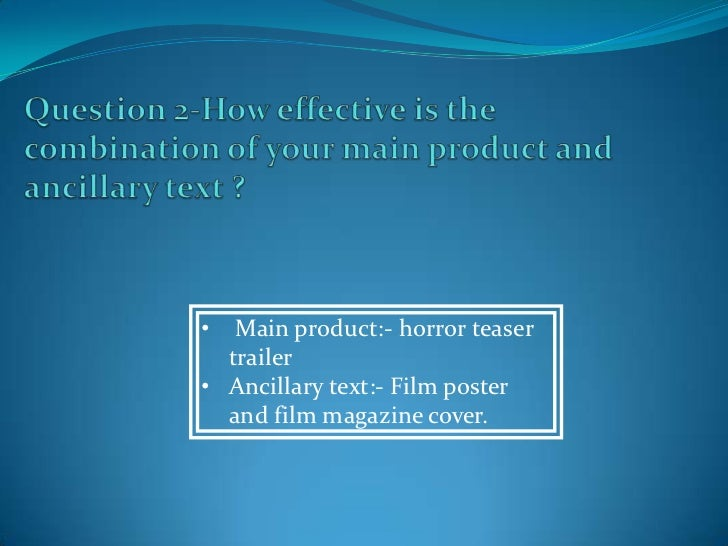 •  Main product:- horror teaser  trailer• Ancillary text:- Film poster  and film magazine cover.