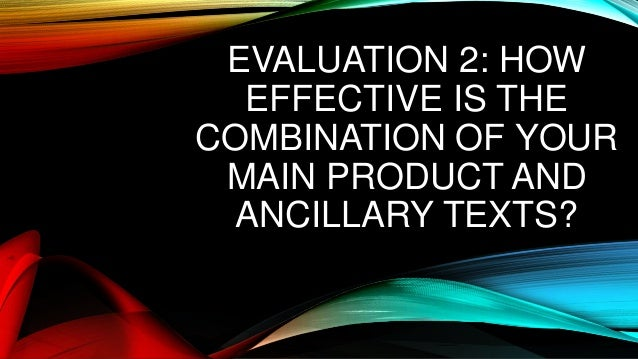 EVALUATION 2: HOW EFFECTIVE IS THE COMBINATION OF YOUR MAIN PRODUCT AND ANCILLARY TEXTS?