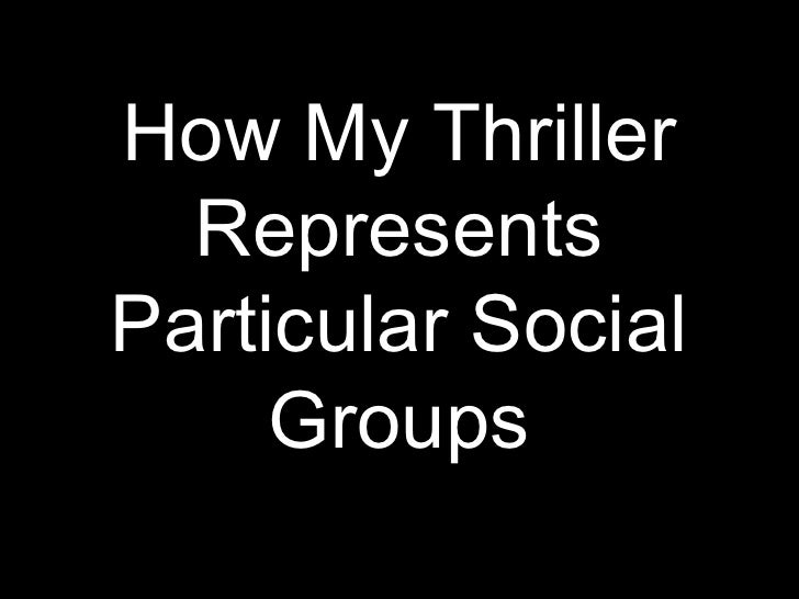 How My Thriller Represents Particular Social Groups<br />