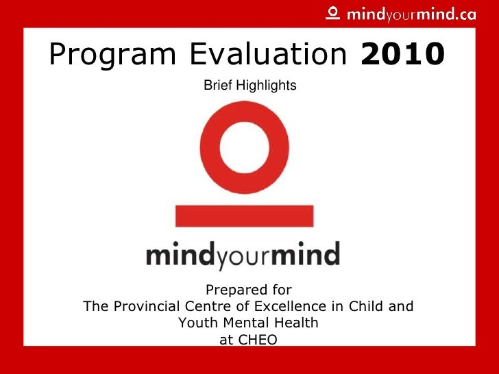 Program Evaluation 2010<br />Brief Highlights<br />Prepared forThe Provincial Centre of Excellence in Child and Youth Ment...