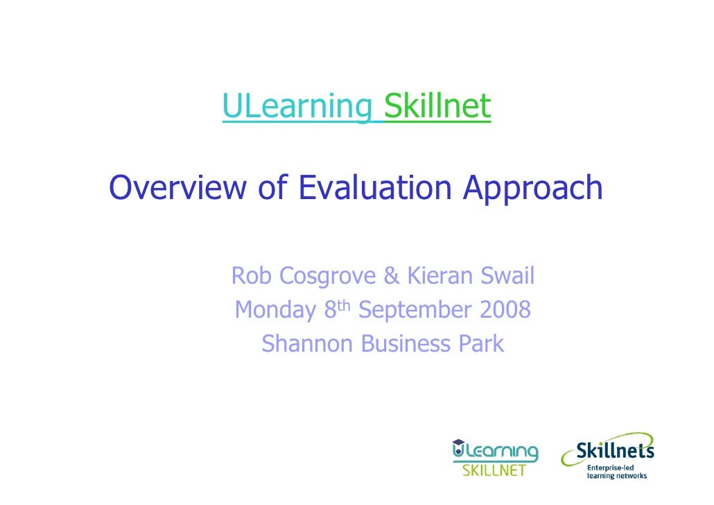 ULearning Skillnet  Overview of Evaluation Approach         Rob Cosgrove & Kieran Swail        Monday 8th September 2008  ...
