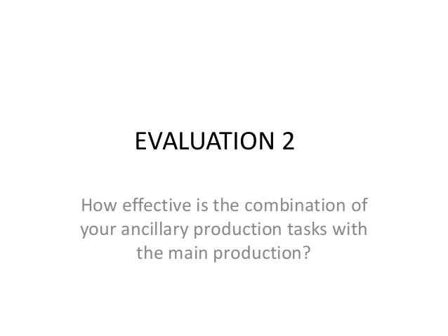 EVALUATION 2How effective is the combination ofyour ancillary production tasks withthe main production?