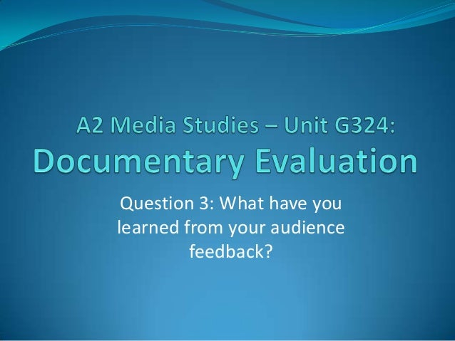 Question 3: What have youlearned from your audience         feedback?