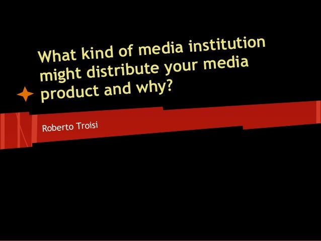 t kind of med  ia institutionWha   ght distribute your mediamiproduc  t and why?Roberto Troisi