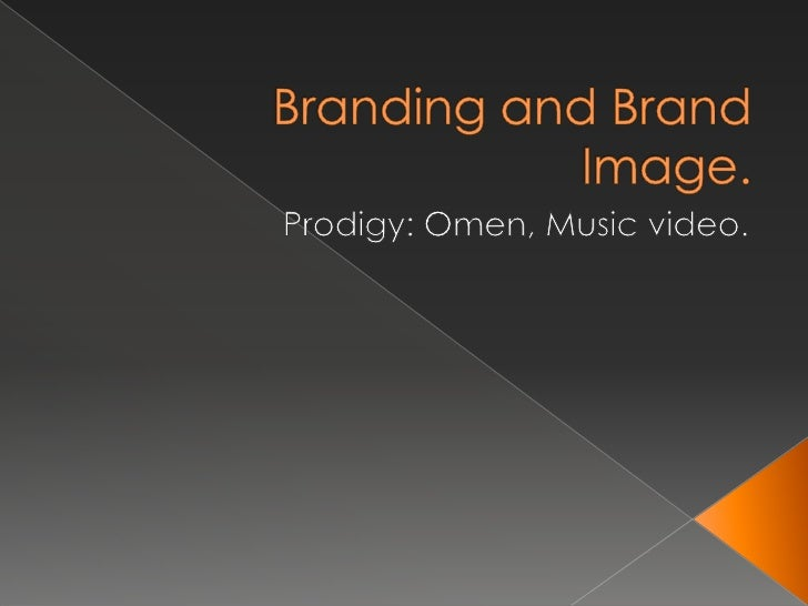 Branding and Brand Image.<br />Prodigy: Omen, Music video.<br />