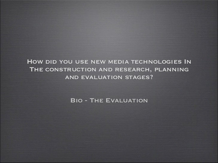 How did you use new media technologies InThe construction and research, planning         and evaluation stages?          B...
