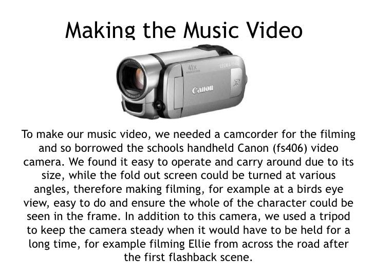 Making the Music VideoTo make our music video, we needed a camcorder for the filming   and so borrowed the schools handhel...
