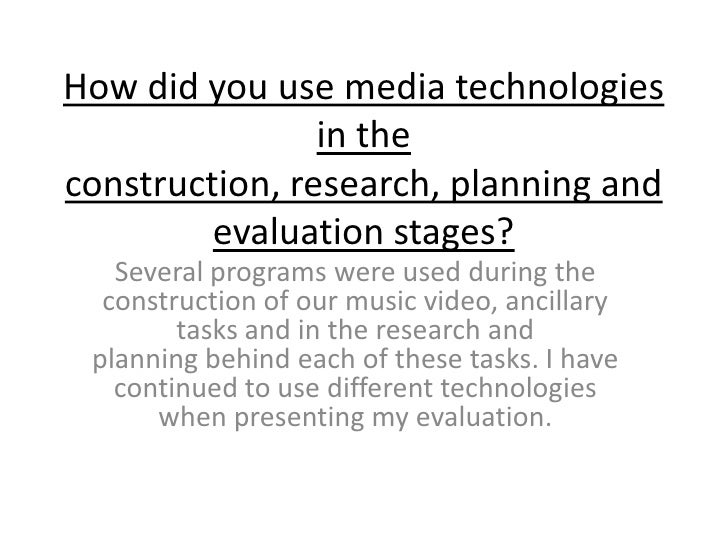 How did you use media technologies                in theconstruction, research, planning and         evaluation stages?   ...