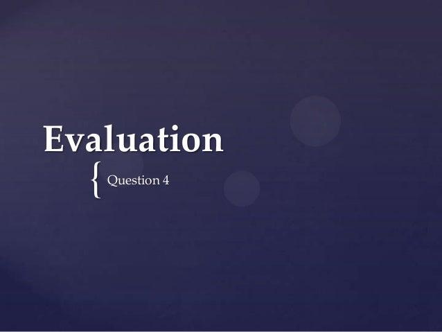 Evaluation  {  Question 4