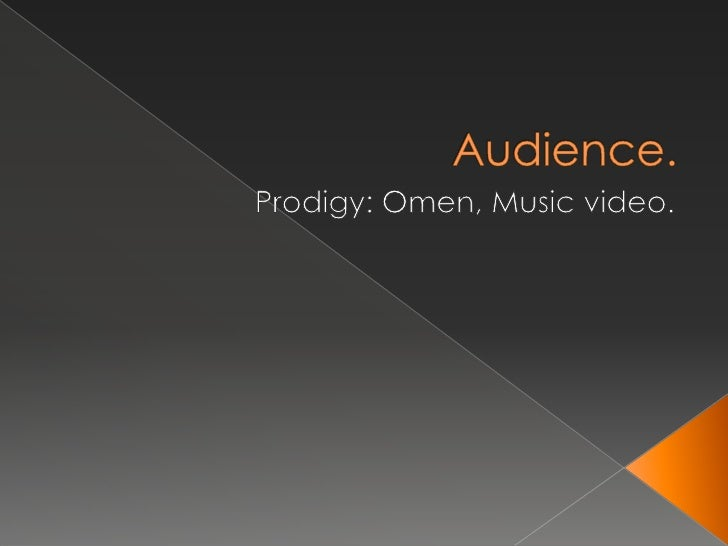 Audience.<br />Prodigy: Omen, Music video.<br />