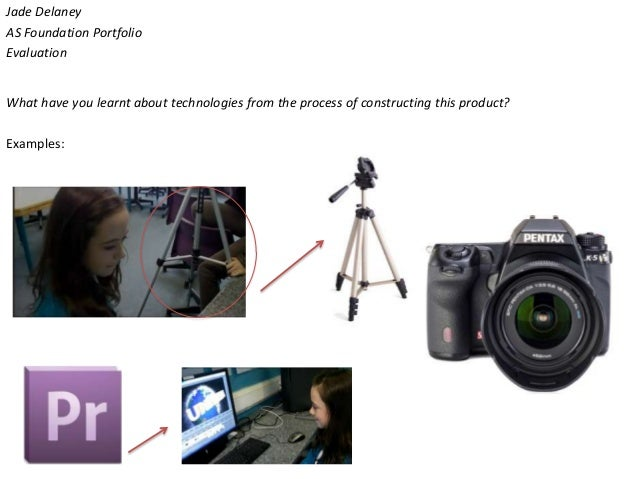 Jade DelaneyAS Foundation PortfolioEvaluationWhat have you learnt about technologies from the process of constructing this...