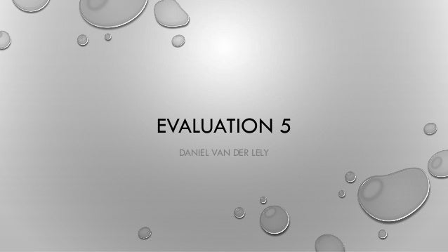 EVALUATION 5 DANIEL VAN DER LELY