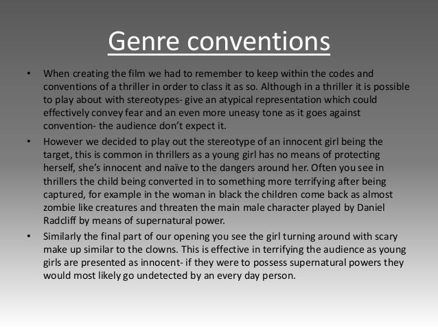 Genre conventions • When creating the film we had to remember to keep within the codes and conventions of a thriller in or...
