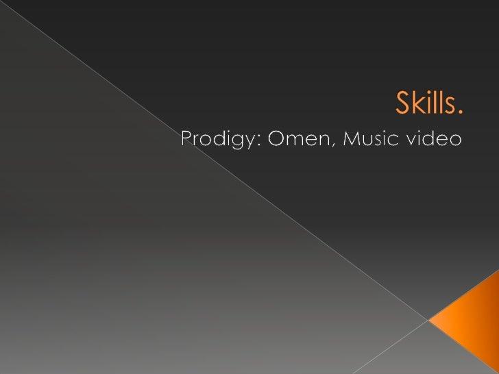 Skills.<br />Prodigy: Omen, Music video<br />