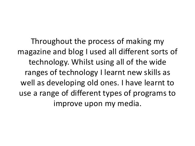 Throughout the process of making my magazine and blog I used all different sorts of technology. Whilst using all of the wi...