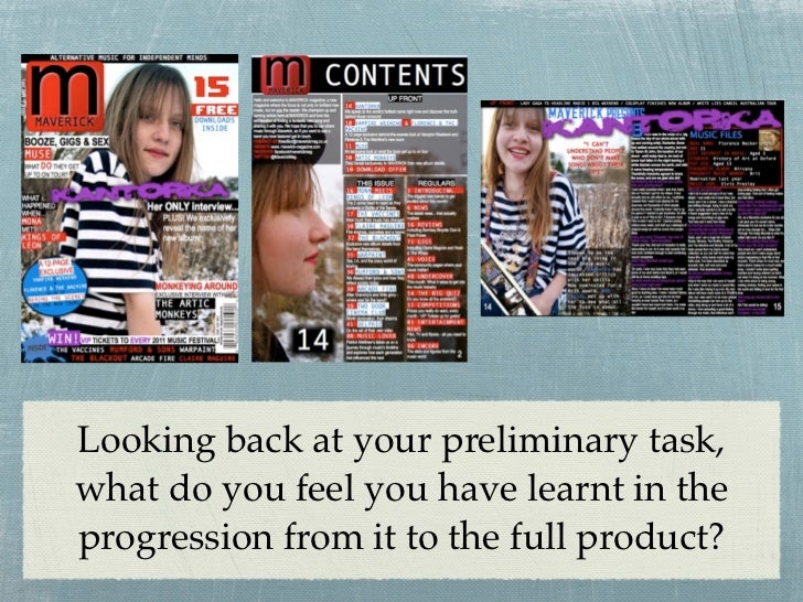 Looking back at your preliminary task,what do you feel you have learnt in theprogression from it to the full product?