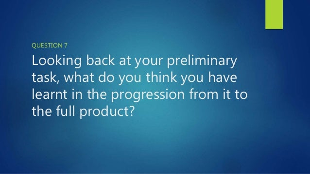 Looking back at your preliminary task, what do you think you have learnt in the progression from it to the full product? Q...