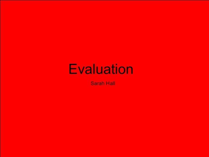 Evaluation Sarah Hall Evaluation  Sarah Hall