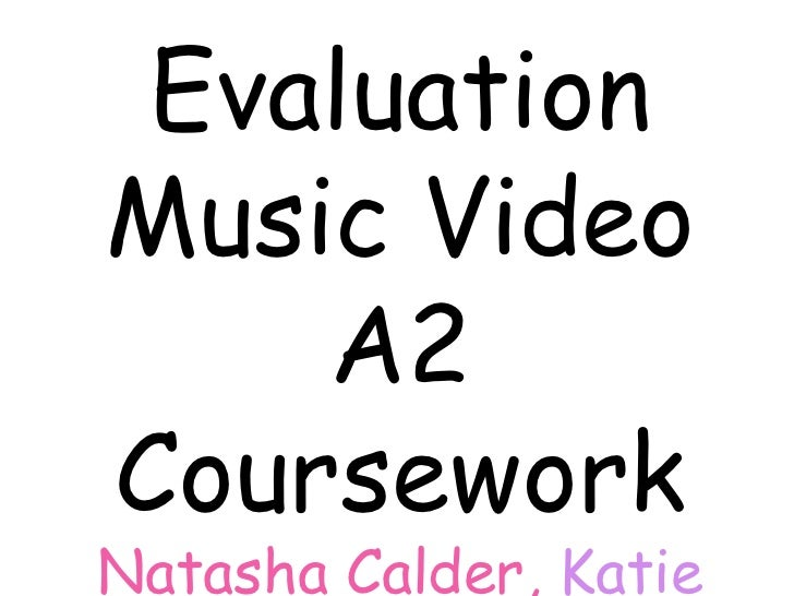 Evaluation<br />Music Video<br />A2 Coursework<br />Natasha Calder, Katie Capstick,Mark Knowles & Tom Pilkington<br />