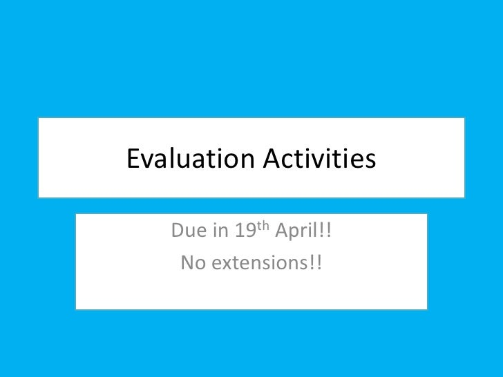 Evaluation Activities<br />Due in 19th April!!<br />No extensions!!<br />