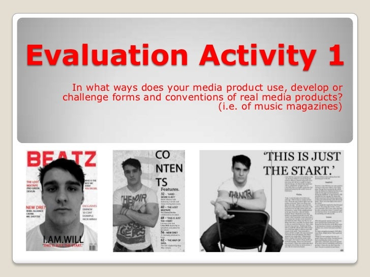 Evaluation Activity 1<br />In what ways does your media product use, develop or challenge forms and conventions of real me...