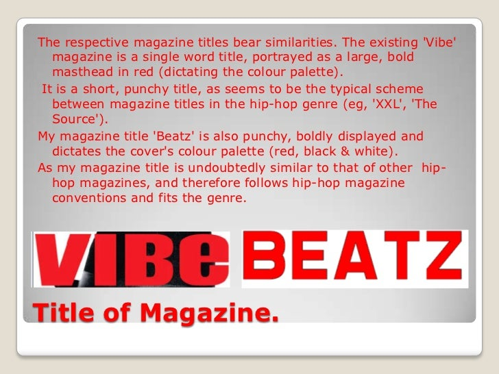 Title of Magazine.<br />The respective magazine titles bear similarities. The existing 'Vibe' magazine is a single word ti...