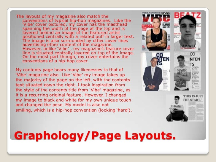 Graphology/Page Layouts.<br />The layouts of my magazine also match the conventions of typical hip-hop magazines.  Like th...