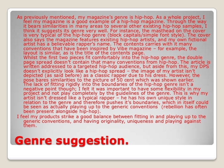 Genre suggestion.<br />As previously mentioned, my magazine's genre is hip-hop. As a whole project, I feel my magazine is ...