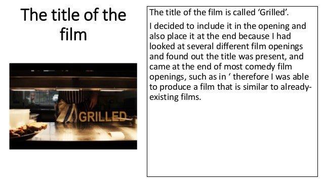The title of the film The title of the film is called 'Grilled'. I decided to include it in the opening and also place it ...