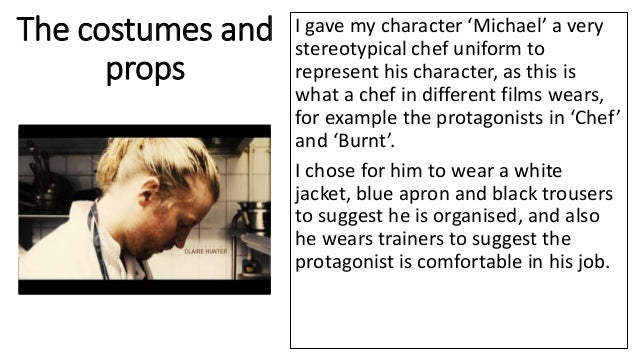 The costumes and props I gave my character 'Michael' a very stereotypical chef uniform to represent his character, as this...