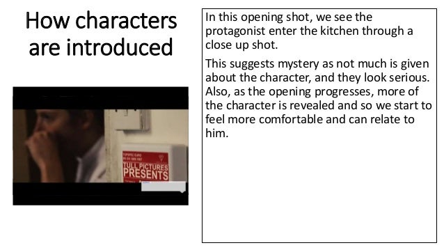 How characters are introduced In this opening shot, we see the protagonist enter the kitchen through a close up shot. This...