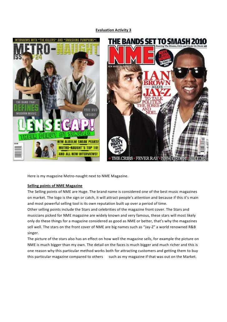 2647950304800Evaluation Activity 3<br />-48577529210<br />Here is my magazine Metro-naught next to NME Magazine.<br />Sell...