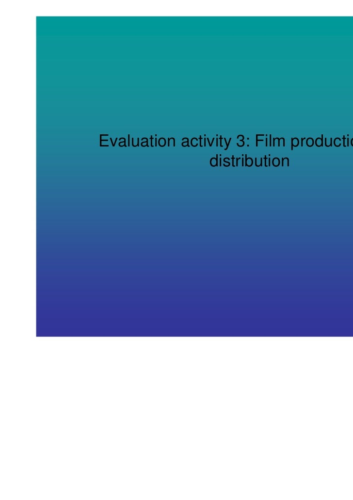 Evaluation activity 3: Film production and               distribution