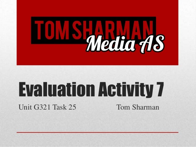 Evaluation Activity 7Unit G321 Task 25   Tom Sharman