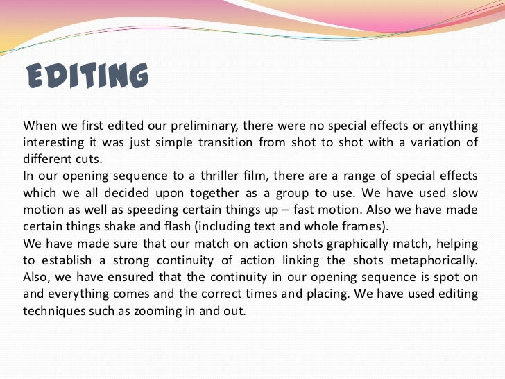 Editing<br />When we first edited our preliminary, there were no special effects or anything interesting it was just simpl...