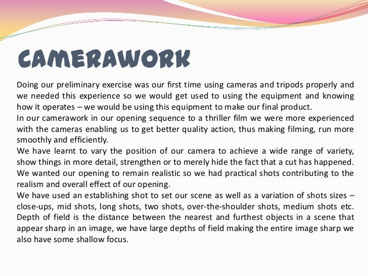 Camerawork<br />Doing our preliminary exercise was our first time using cameras and tripods properly and we needed this ex...