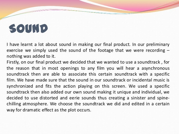 Sound<br />I have learnt a lot about sound in making our final product. In our preliminary exercise we simply used the sou...