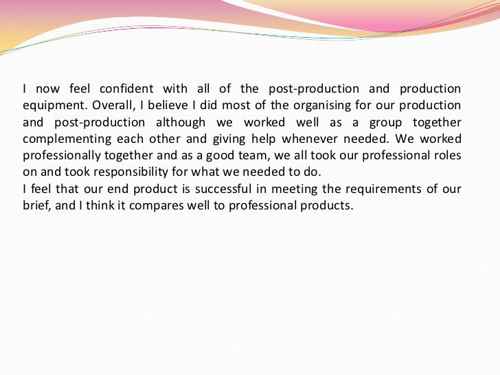 I now feel confident with all of the post-production and production equipment. Overall, I believe I did most of the organi...