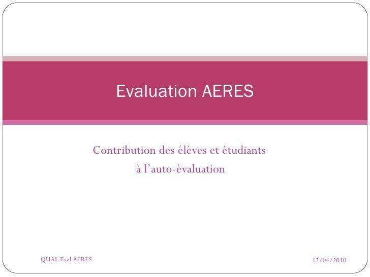 Contribution des élèves et étudiants  à l'auto-évaluation Evaluation AERES 12/04/2010 QUAL Eval AERES