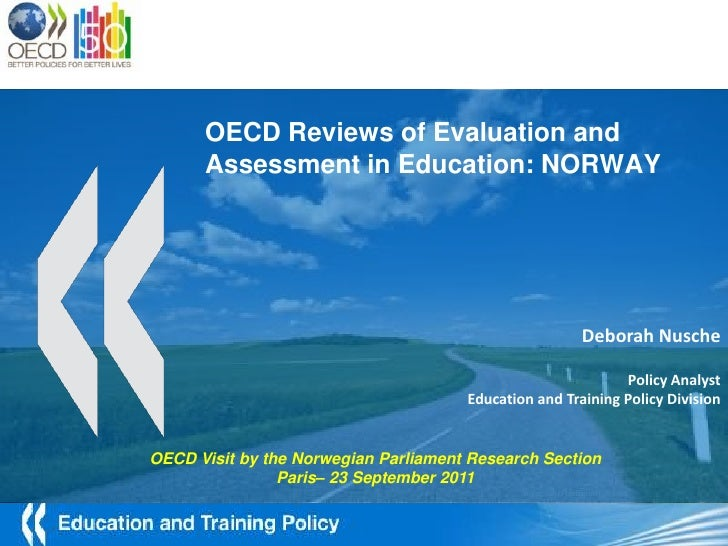 OECD Reviews of Evaluation and Assessment in Education: NORWAY<br />Deborah Nusche<br />PolicyAnalyst<br />Education and T...