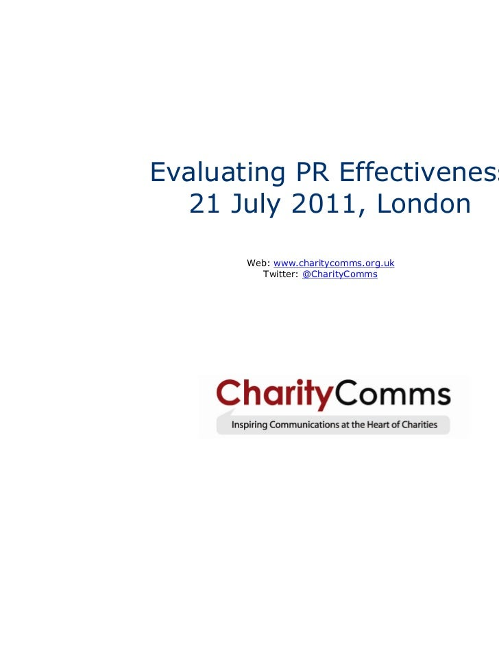 Evaluating PR Effectiveness  21 July 2011, London       Web: www.charitycomms.org.uk         Twitter: @CharityComms