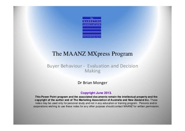 The MAANZ MXpress ProgramBuyer Behaviour ‐ Evaluation and Decision MakingDr Brian MongerCopyright June 2013.This Power Poi...