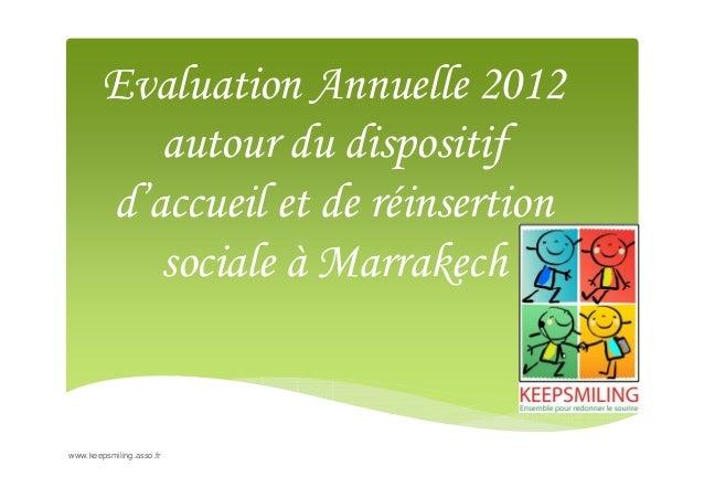Evaluation Annuelle 2012 autour du dispositif d'accueil et de réinsertion sociale à Marrakech  www.keepsmiling.asso.fr