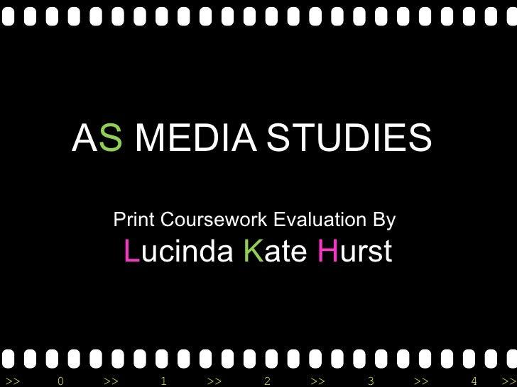 A S  MEDIA STUDIES  Print Coursework Evaluation By  L ucinda  K ate  H urst