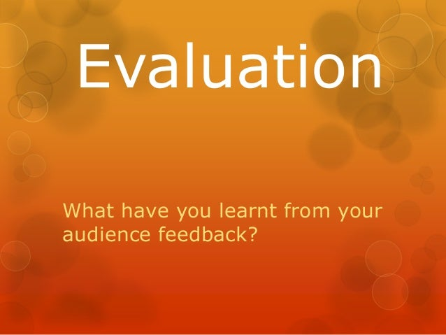 EvaluationWhat have you learnt from youraudience feedback?