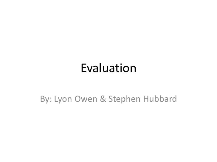 EvaluationBy: Lyon Owen & Stephen Hubbard