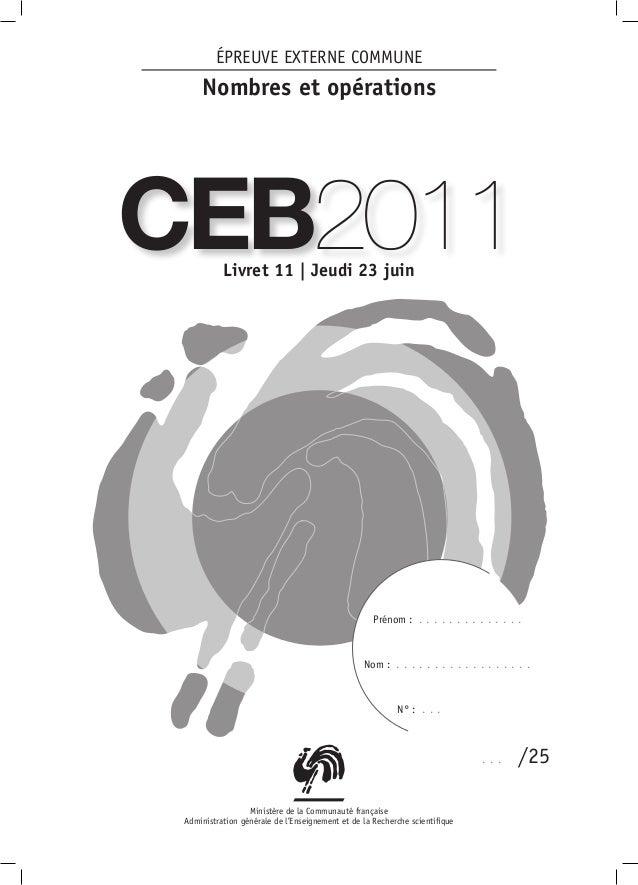 ÉPREUVE EXTERNE COMMUNE     Nombres et opérationsCEB2011    Livret 11 | Jeudi 23 juin                                     ...