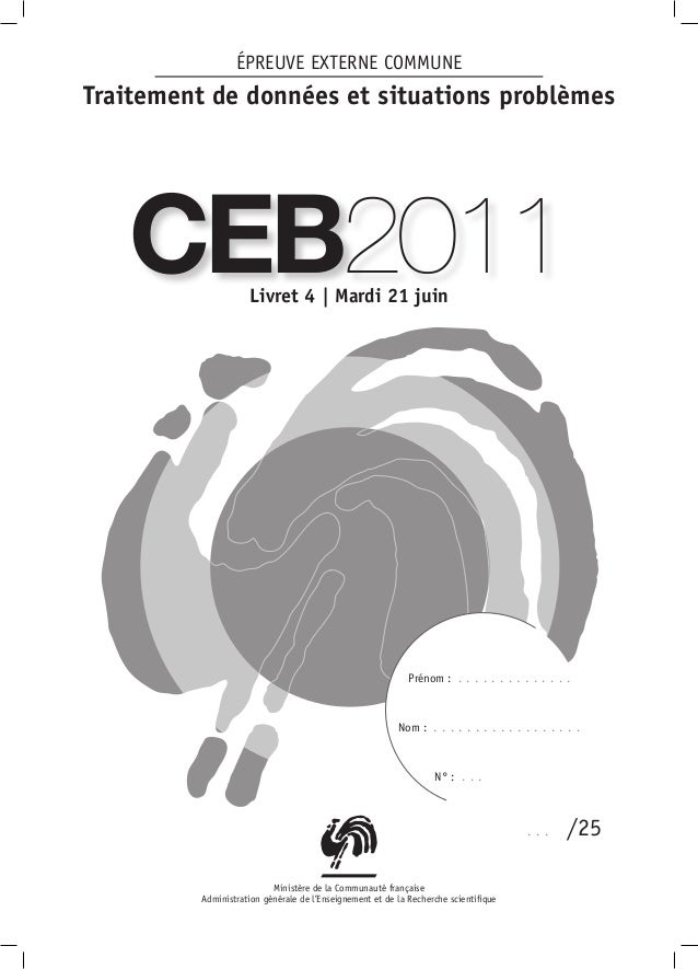 ÉPREUVE EXTERNE COMMUNETraitement de données et situations problèmes   CEB2011           Livret 4 | Mardi 21 juin         ...