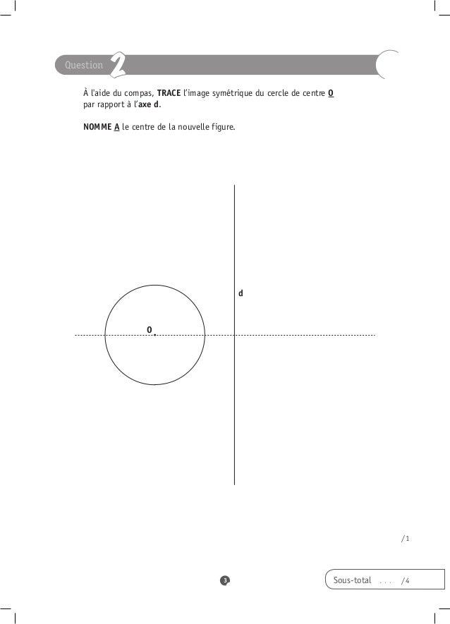 Question            2 À laide du compas, TRACE l'image symétrique du cercle de centre O par rapport à l'axed.   NO...